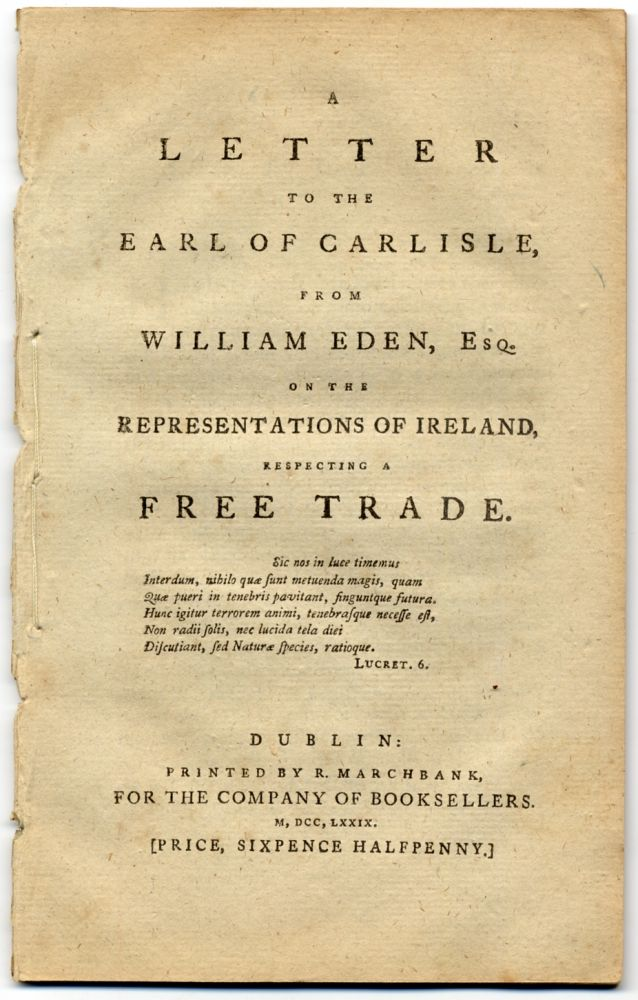 A Letter to the Earl of Carlisle, from William Eden, Esq. on the Representations of Ireland, respecting a Free Trade. William Eden AUCKLAND, Baron.