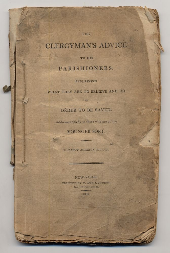 The Clergyman's Advice to his Parishioners: Explaining What They Are To Believe And Do in Order To Be Saved. Addressed chiefly to those who are of the Younger Sort