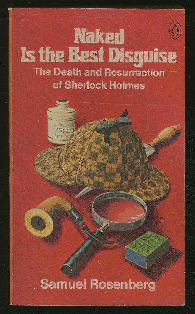 Naked is the Best Disguise: The Death and Resurrection of Sherlock Holmes. Samuel ROSENBERG.