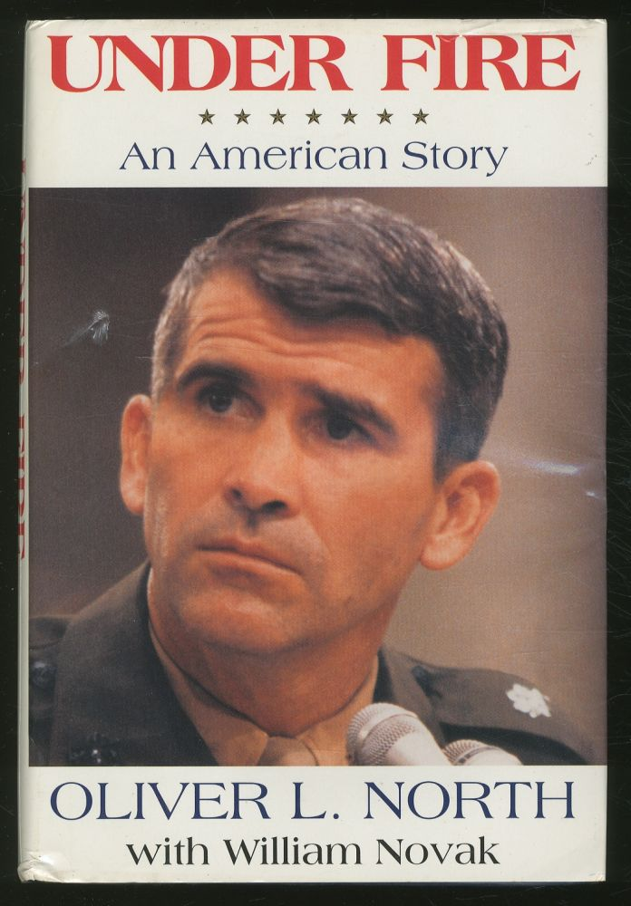 Under Fire: An American Story. Oliver L. NORTH, William Novak.