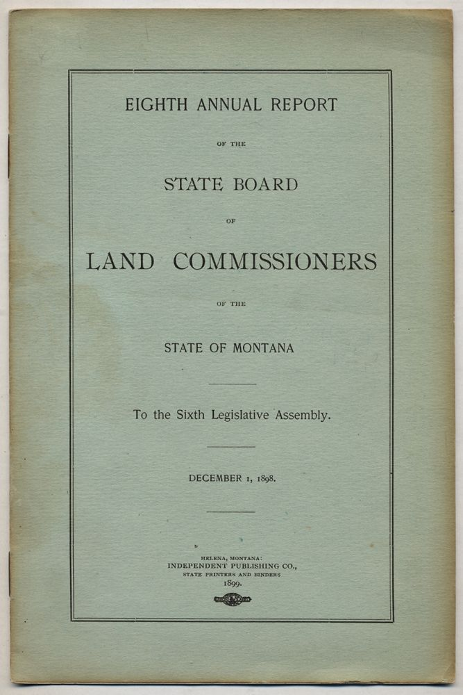 Eighth Annual Report of the State Board of Land Commissioners of the State of Montana to the Sixth Legislative Assembly Dec. 1, 1898