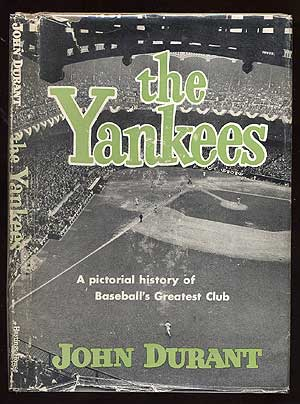 The Yankees: A Pictorial History of Baseball's Greatest Club. John DURANT.