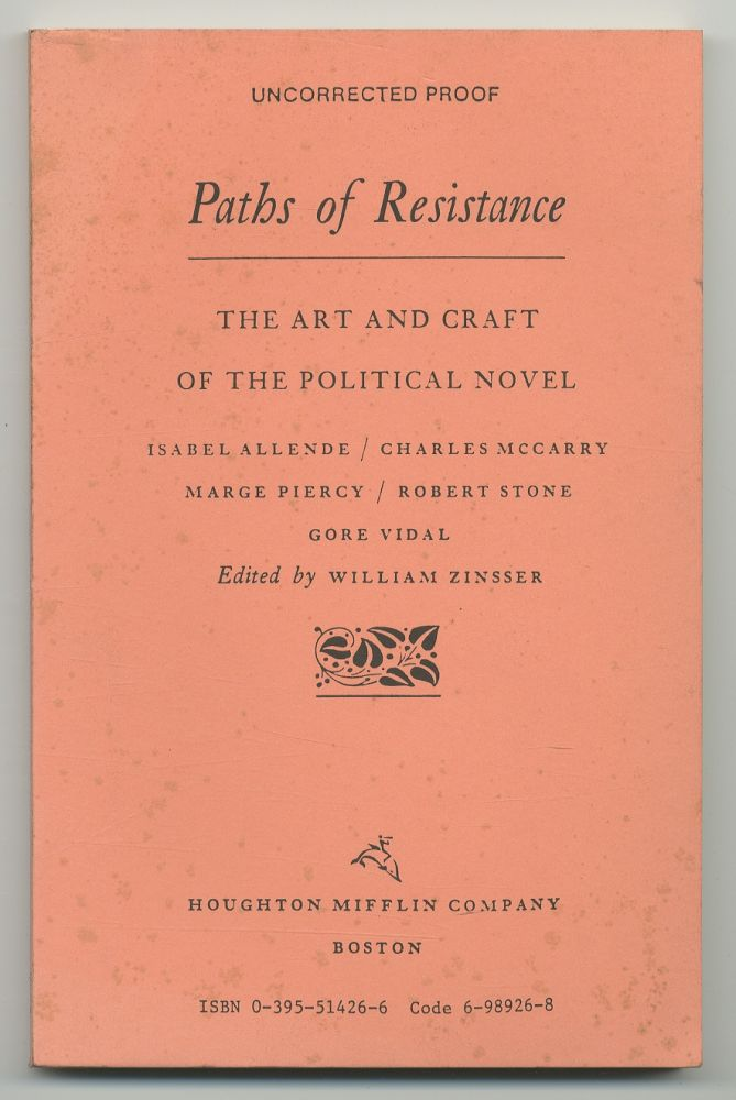 Paths of Resistance: the Art and Craft of the Political Novel, Isabel Allende / Charles McCarry / Marge Piercy / Robert Stone / Gore Vidal. William ZINSSER.