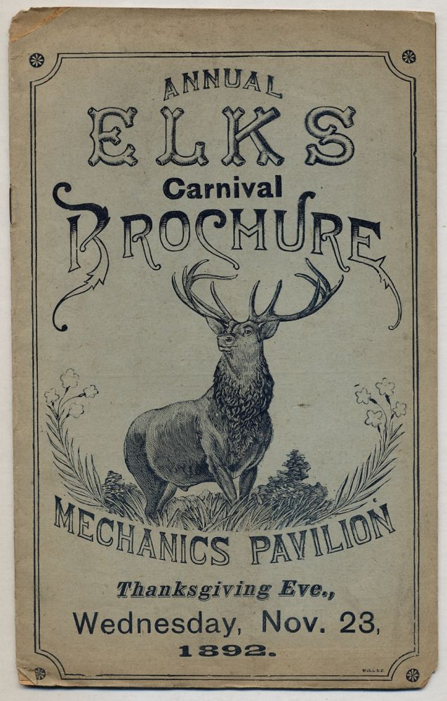[Cover title]: Annual Elks Carnival Brochure Mechanics Pavilion Thanksgiving Eve., Wednesday, Nov. 23, 1892