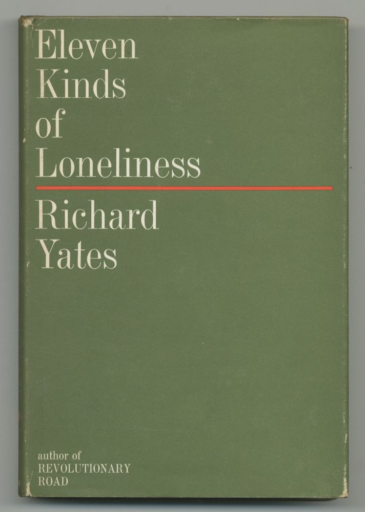 Eleven Kinds of Loneliness. Richard YATES.