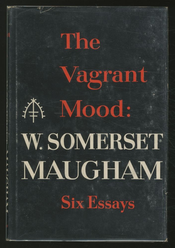 The Vagrant Mood: Six Essays. W. Somerset MAUGHAM.