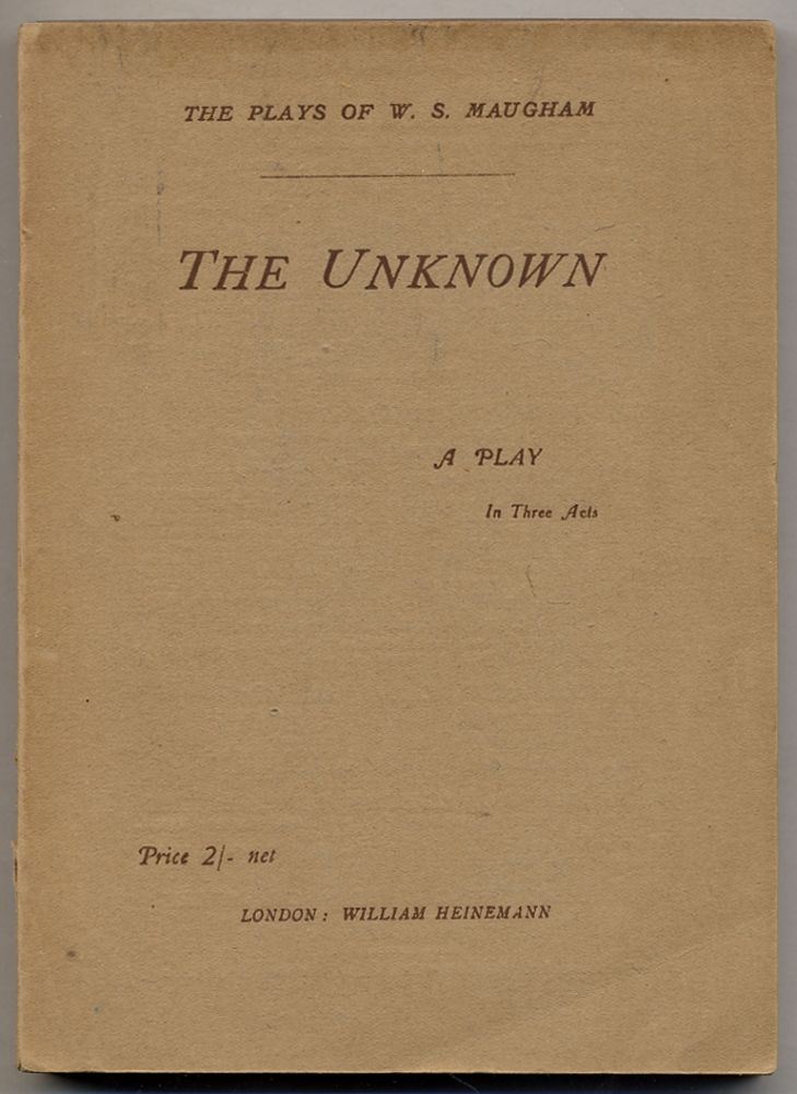 The Unknown: A Play in Three Acts. W. Somerset MAUGHAM.