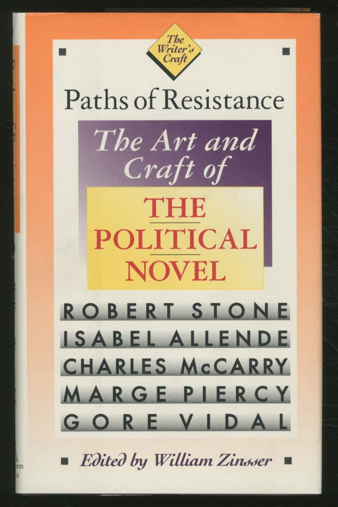 Paths of Resistance: The Art and Craft of the Political Novel. Robert STONE, Marge Piercy, Charles McCarry, Isabel Allende, Gore Vidal.