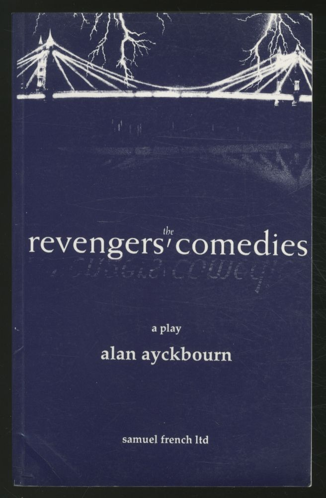 The Revengers' Comedies: A Play. Alan AYCKBOURN.