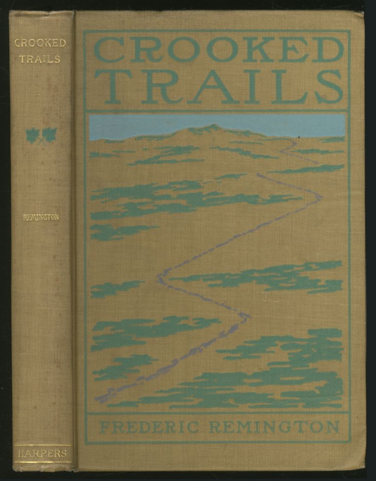 Crooked Trails. Frederic REMINGTON, written and.