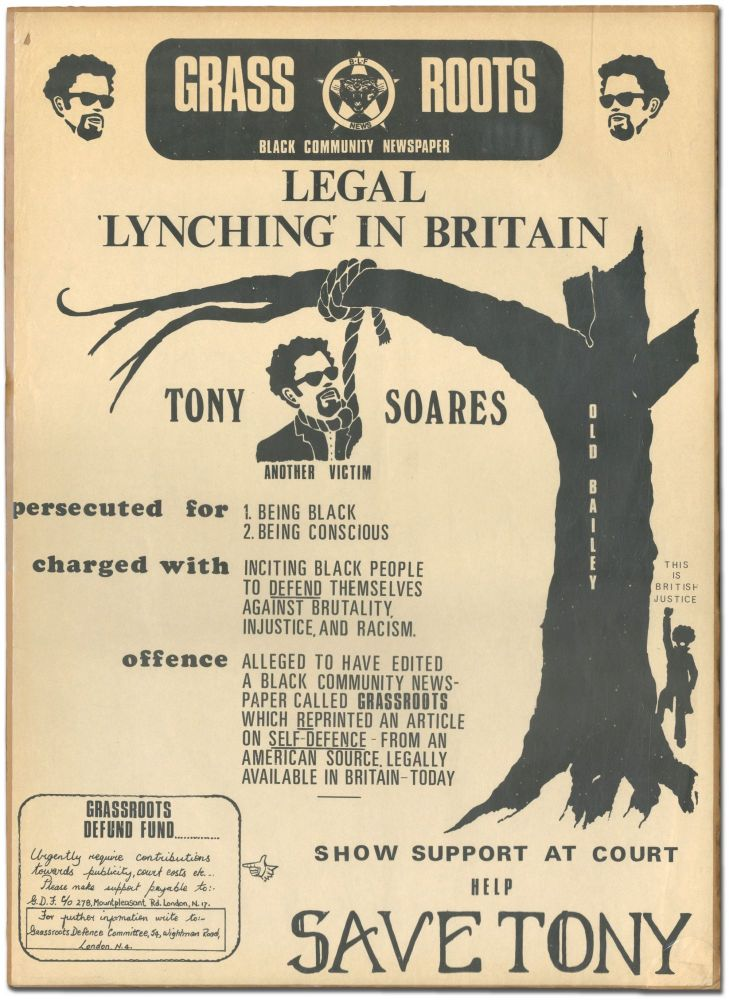 [Large broadside]: Grass Roots Black Community Newspaper. Legal Lynching in Britain. Tony Soares. Another Victim Prosecuted for 1. Being Black 2. Being Conscious