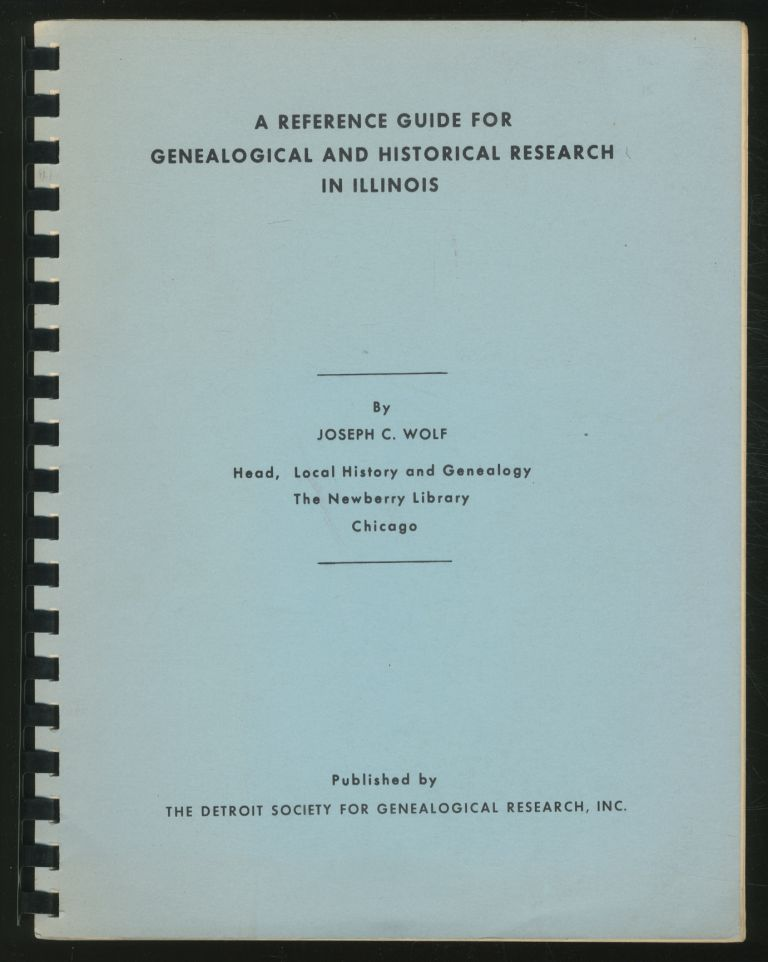 A Reference Guide for Genealogical and Historical Research in Illinois. Joseph C. WOLF.