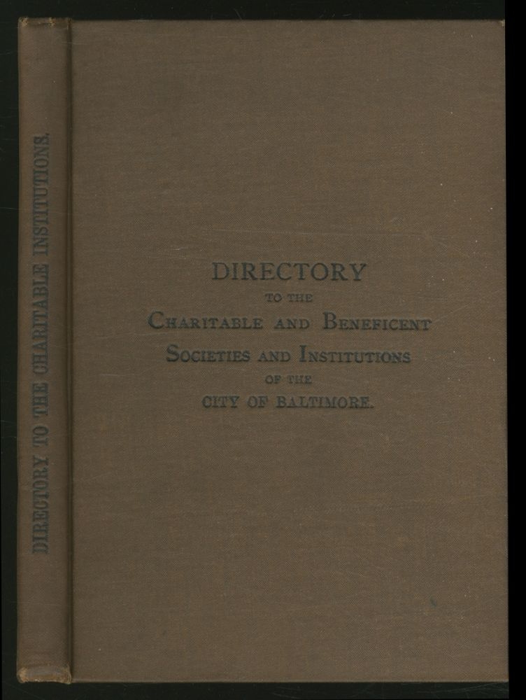 A Classified and Descriptive Directory to the Charitable and Beneficent Societies and Institutions of the City of Baltimore