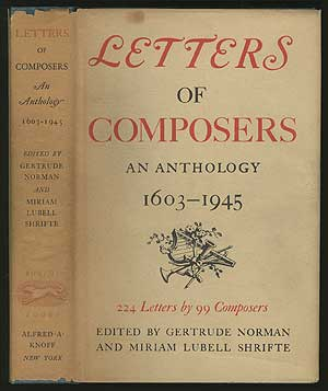 Letters of Composers An Anthology 1603 - 1945. Gertrude NORMAN, compiled Miriam Lubell Shrifte.