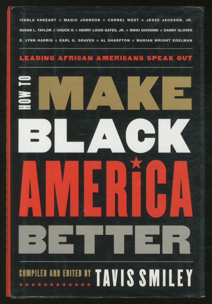 How to Make Black America Better: Leading African Americans Speak Out. Tavis SMILEY, compiled and.