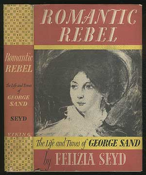 Romantic Rebel: The Life and Times of George Sand. Felizia SEYD.