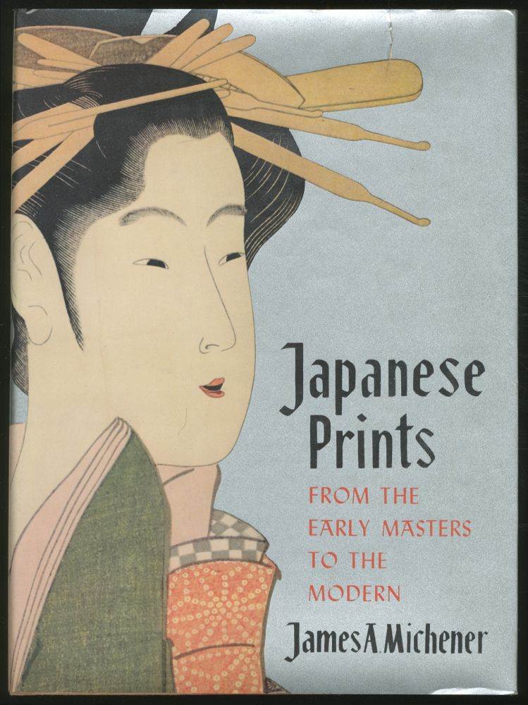 Japanese Prints: From the Early Master to the Modern. James A. MICHENER.