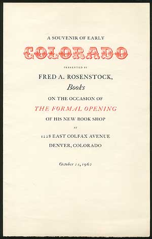 A Souvenir of Early Colorado Presented by Fred A. Rosenstock, Book on the Occasion of The Formal Opening of His New Book Shop at 1228 East Colfax Avenue Denver, Colorado October 11, 1962. Fred A. ROSENSTOCK.
