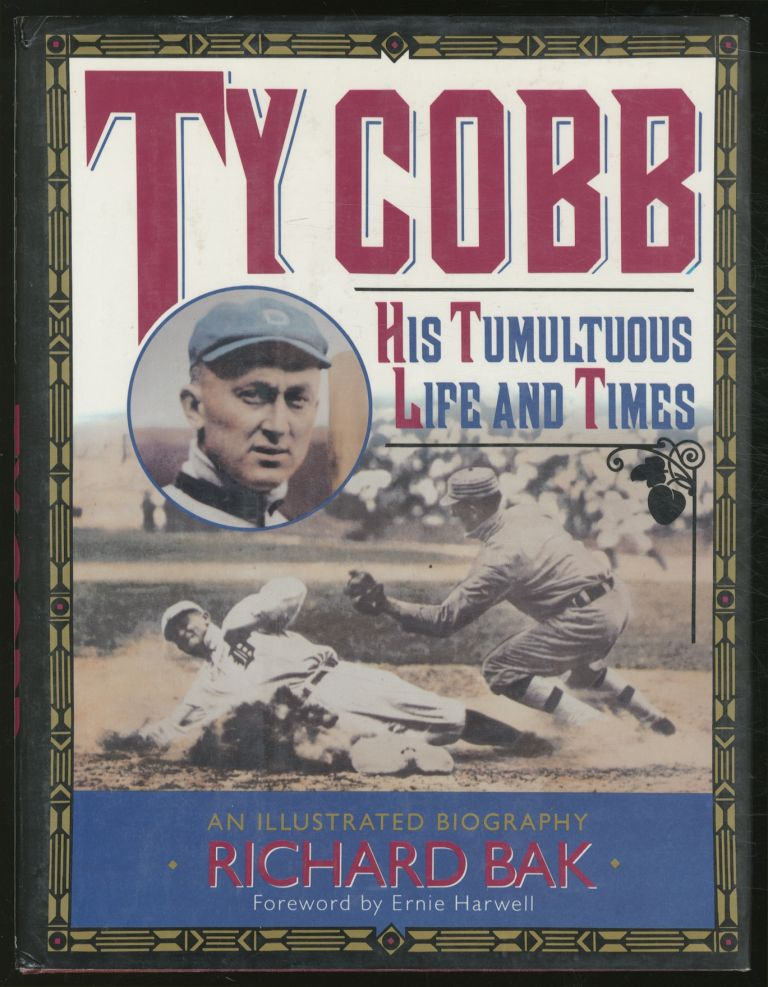 Ty Cobb: His Tumultuous Life and Times. Richard BAK.