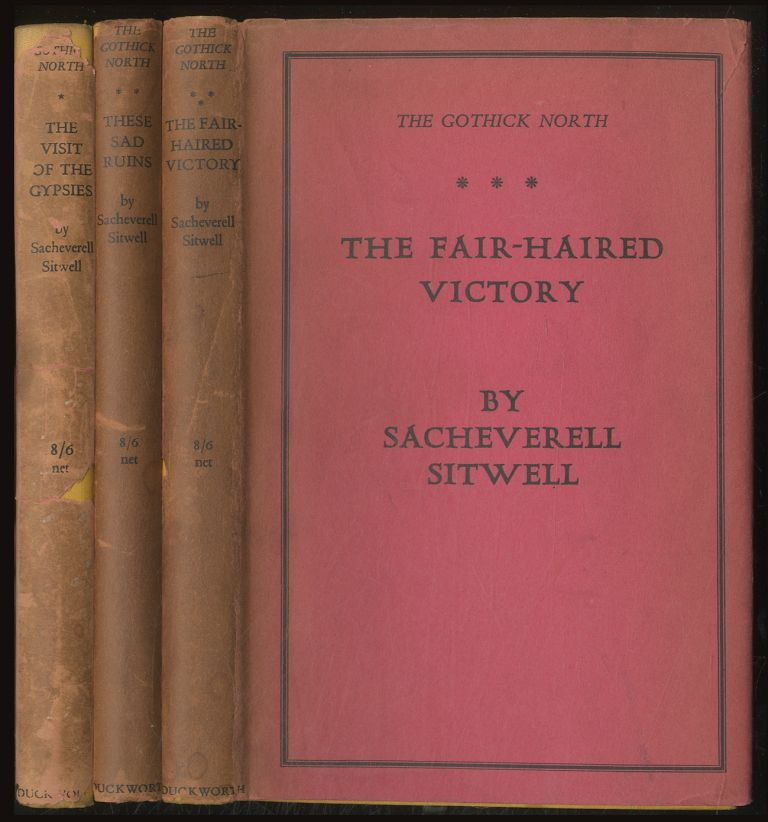 The Gothick North: A Study of Mediaeval Life, Art, and Thought: [In Three Volumes]: The Visit of the Gypsies, These Sad Ruins, and The Fair-Haired Victory. Sacheverell SITWELL.