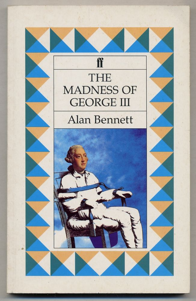 The Madness of King George III. Alan BENNETT.