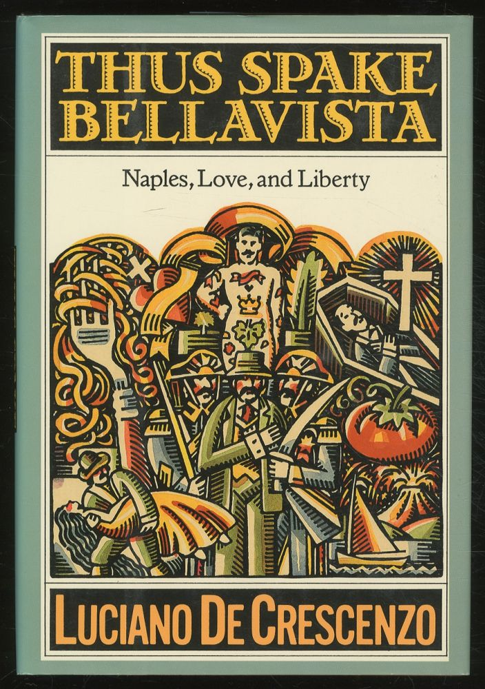 Thus Spake Bellavista: Naples, Love, and Liberty. Luciano DE CRESCENZO.