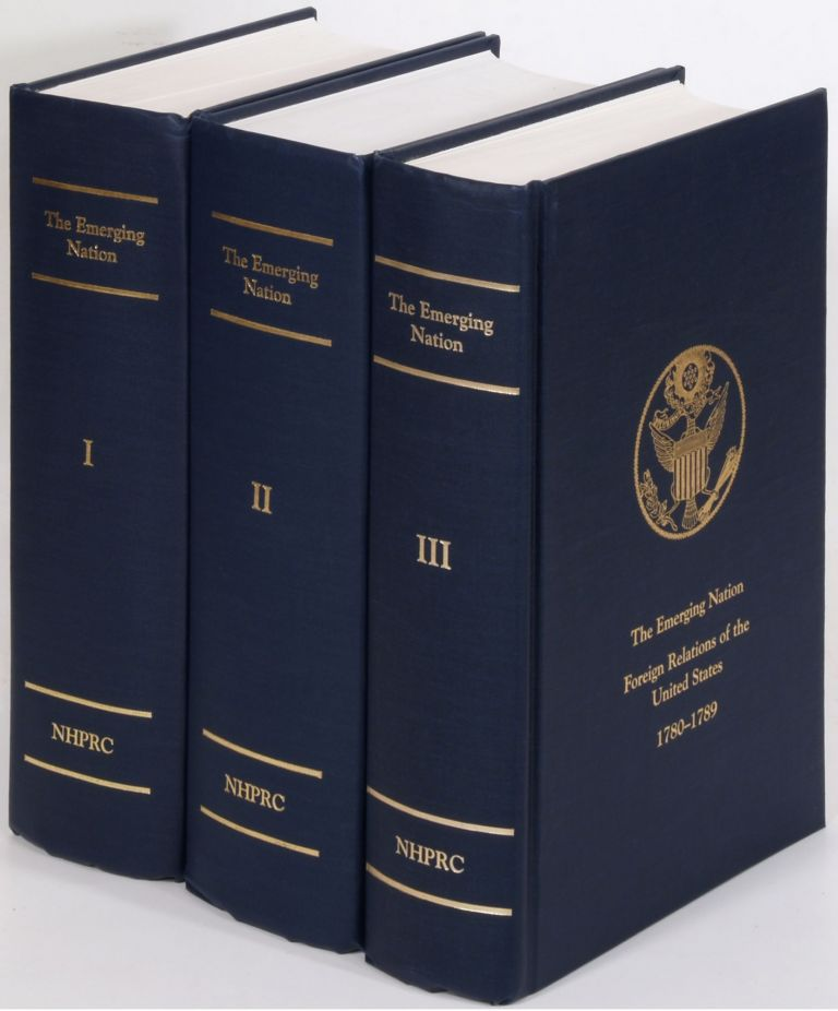 The Emerging Nation: A Documentary History of the Foreign Relations of the United States under the Articles of Confederation, 1780-1789: [In Three Volumes]