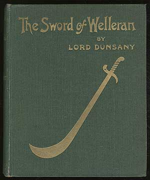 The Sword of Welleran and Other Stories. Lord DUNSANY, Edward Plunkett.