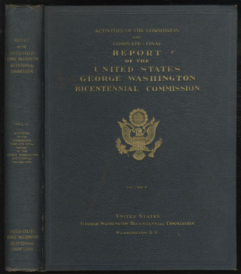 Activities of the Commission And Complete Final Report of The United States George Washington Bicentennial Commission: Volume V