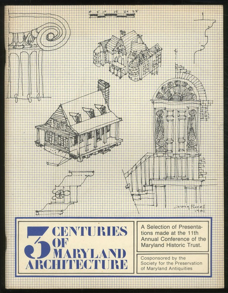 3 Centuries of Maryland Architecture: A Selection of Presentations Made at the 11th Annual Conference of the Maryland Historic Trust.