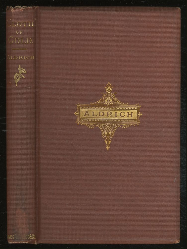 Cloth of Gold and Other Poems. Thomas Bailey ALDRICH.