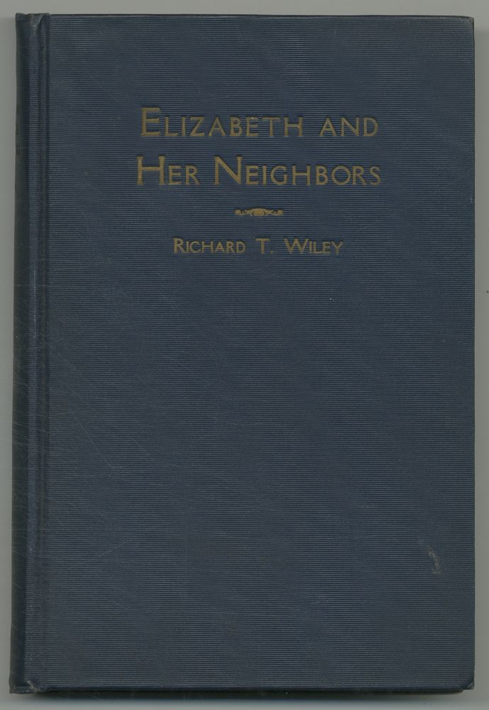 Elizabeth and Her Neighbors. Richard T. WILEY.