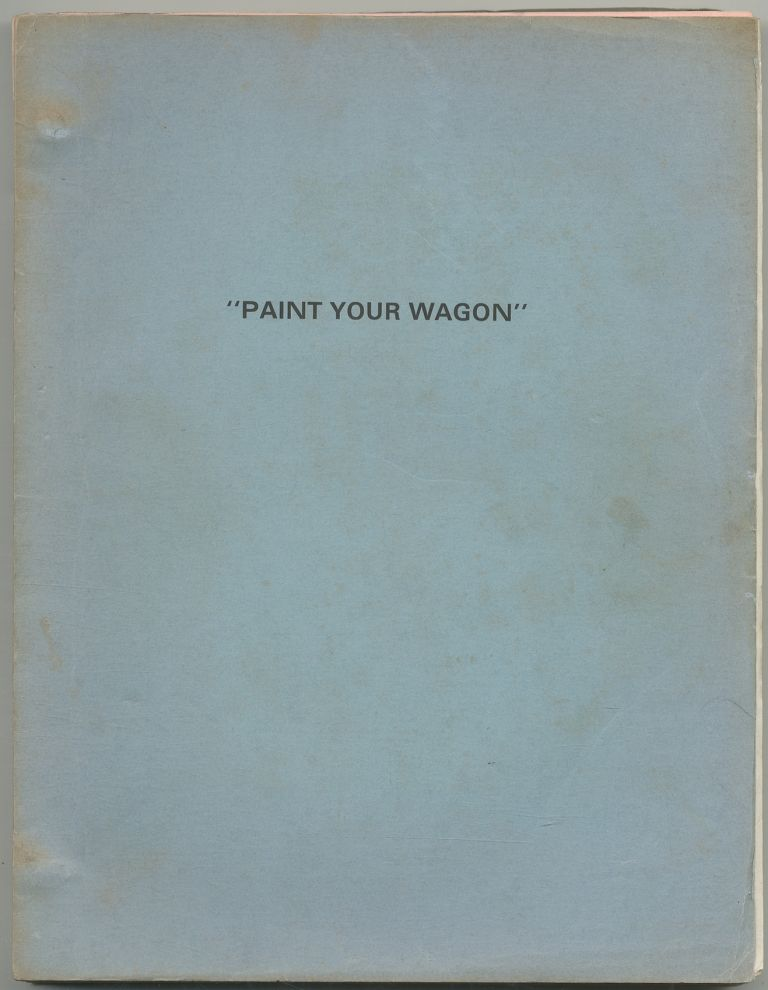 [Screenplay]: Paint Your Wagon. Alan Jay LERNER.