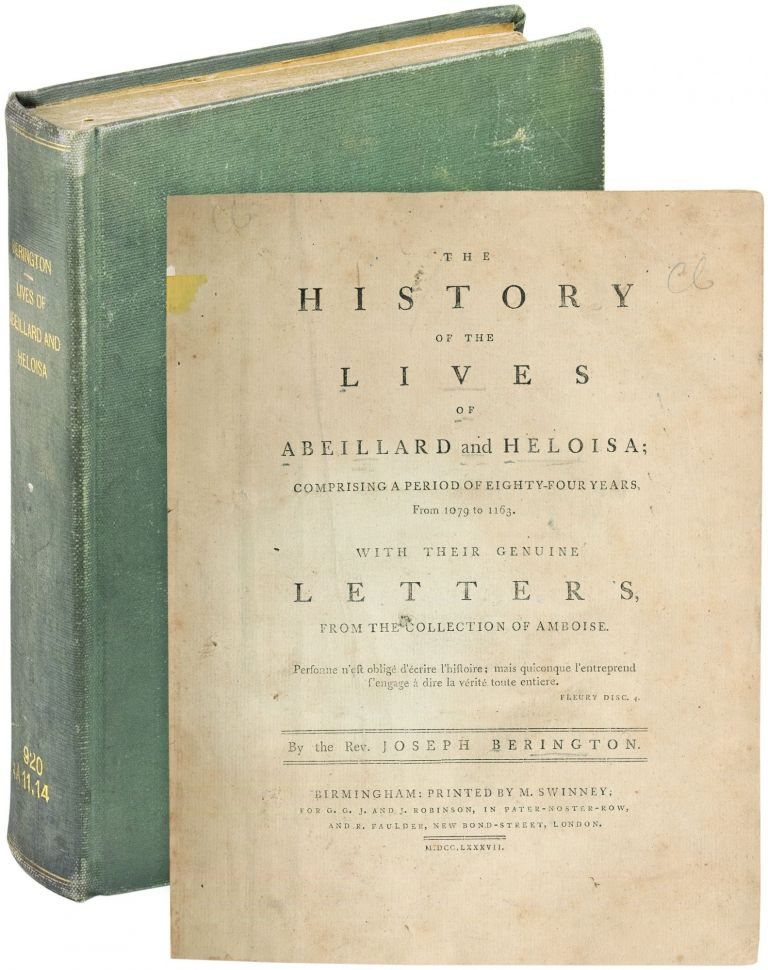 The History of the Lives of Abeillard and Heloisa; comprising a period of eighty-four years, from 1079 to 1163. With their genuine Letters, from the collection of Amboise. Joseph BERINGTON.