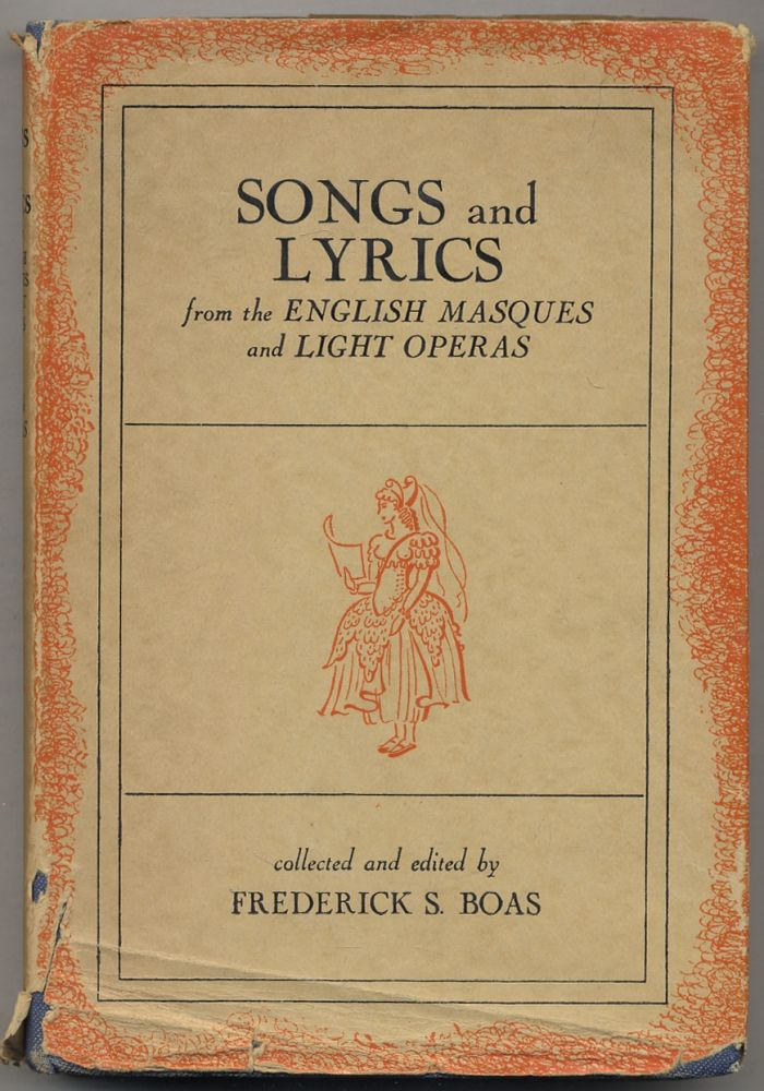 Songs and Lyrics from the English Masques and Light Operas. Frederick BOAS, Collected and.
