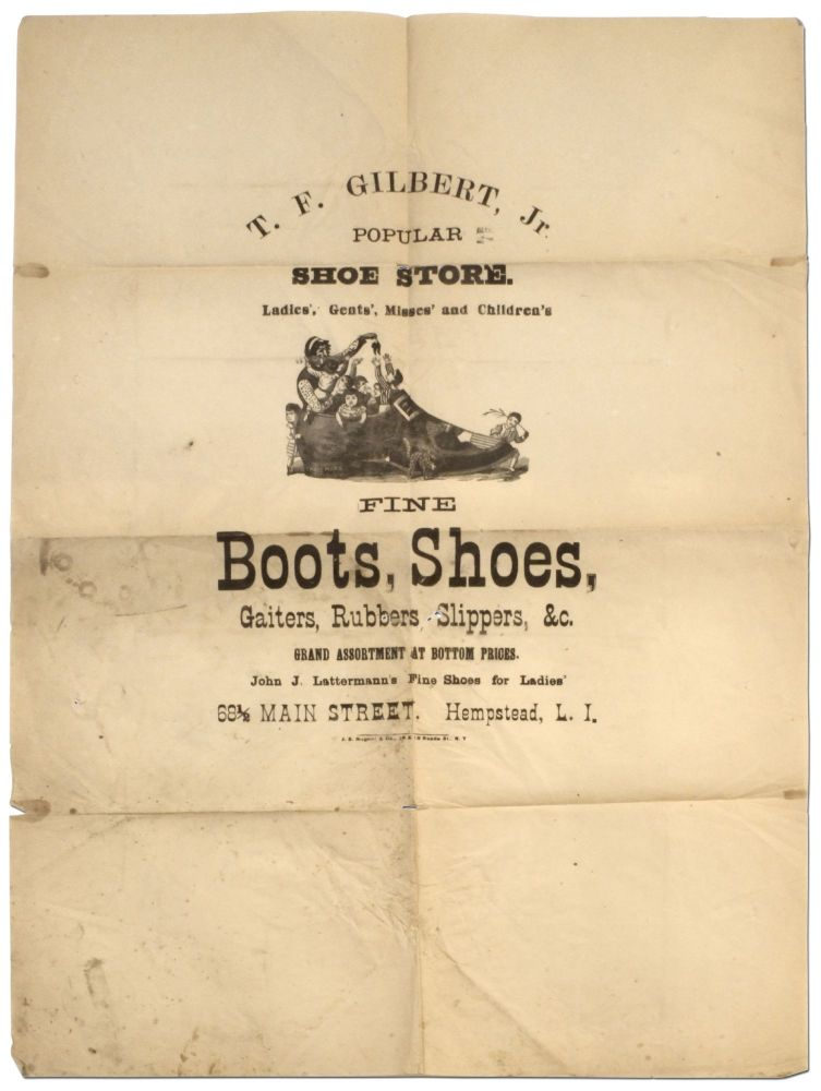 [Broadside]: T.F. Gilbert, Jr. Popular Shoe Store. Ladies', Gents', Misses' and Children's Fine Boots, Shoes, Gaiters, Rubbers. Slippers &c. Grand Assortment at Bottom Prices. John J. Lattermann's Fine Shoes for Ladies'. 68 1/2 Main Street, Hempstead, L.I.