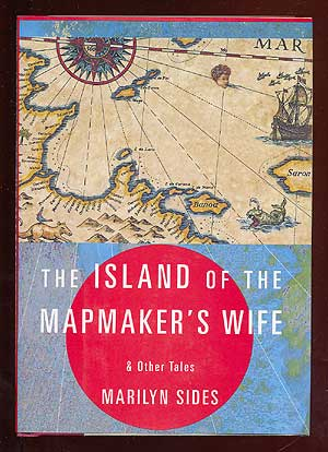 The Island of the Mapmaker's Wife and Other Tales. Marilyn SIDES.