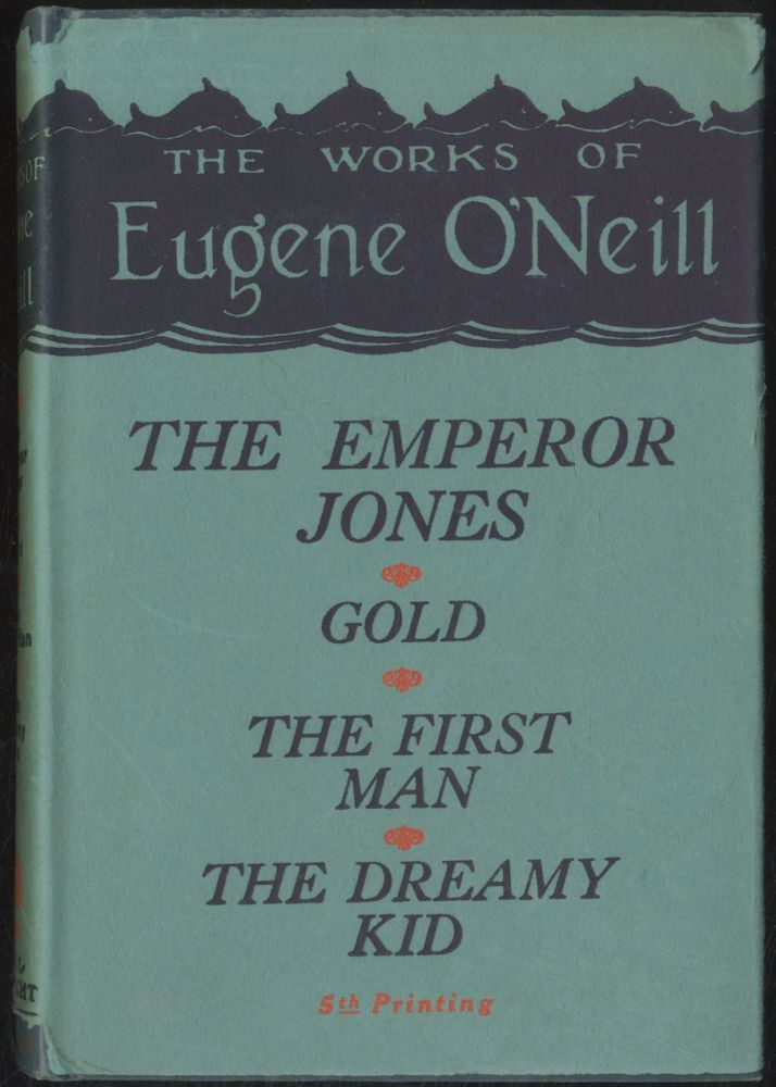 """Plays: The Emperor Jones, Gold, """"The First Man,"""" The Dreamy Kid. Eugene O'NEILL."""