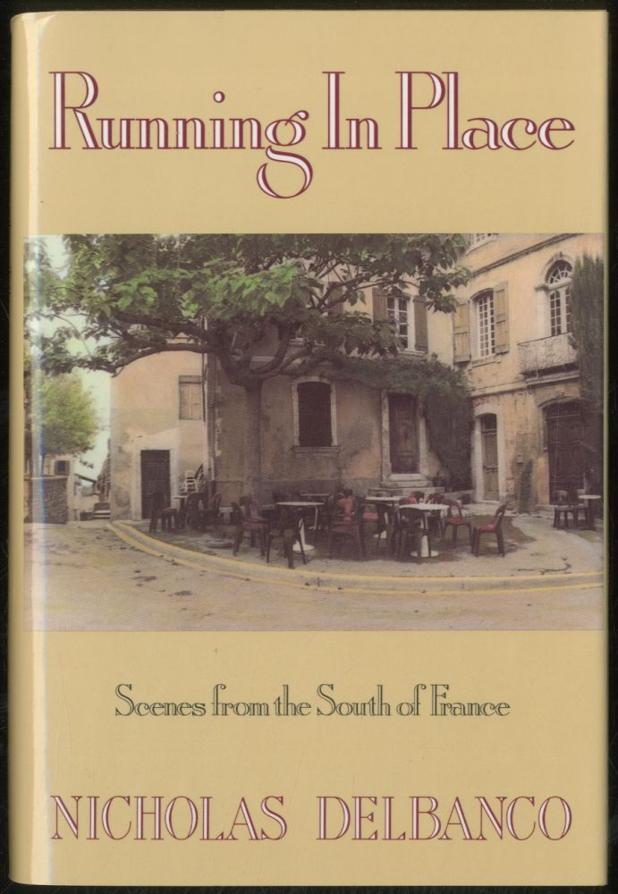 Running in Place: Scenes from the South of France. Nicholas DELBANCO.