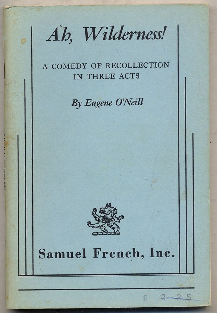Ah, Wilderness! A Comedy of Recollection in Three Acts. Eugene O'NEILL.