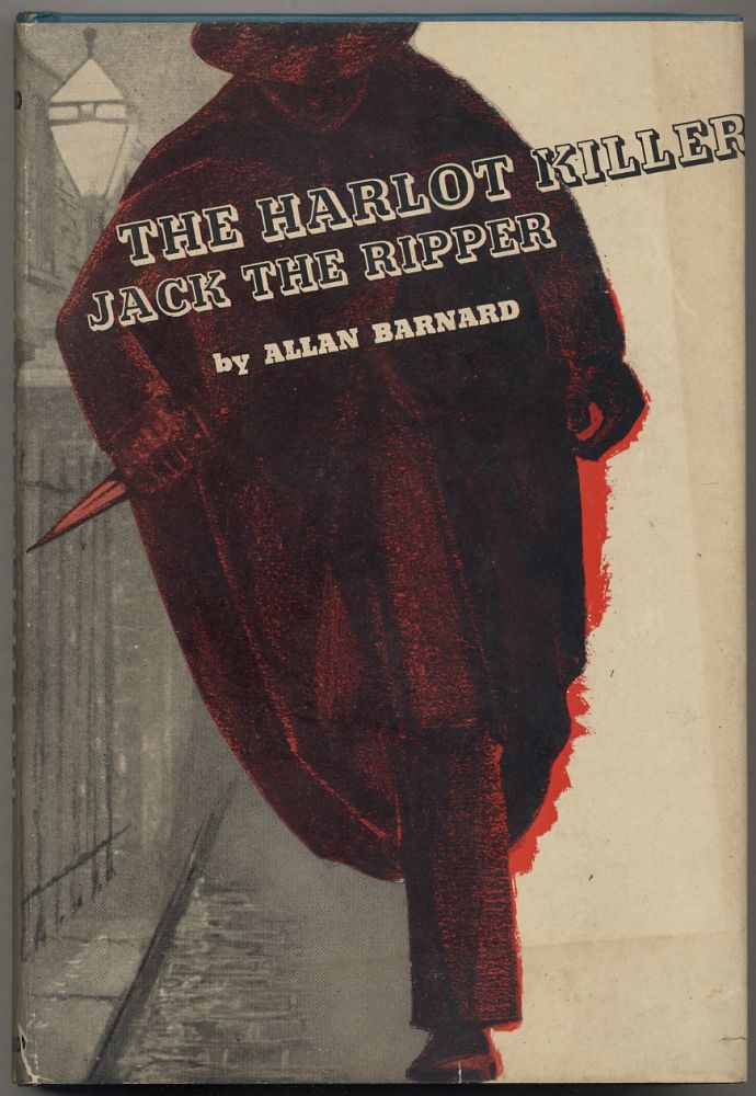 The Harlot Killer: The Story Of Jack The Ripper In Fact And Fiction. Allan BARNARD.