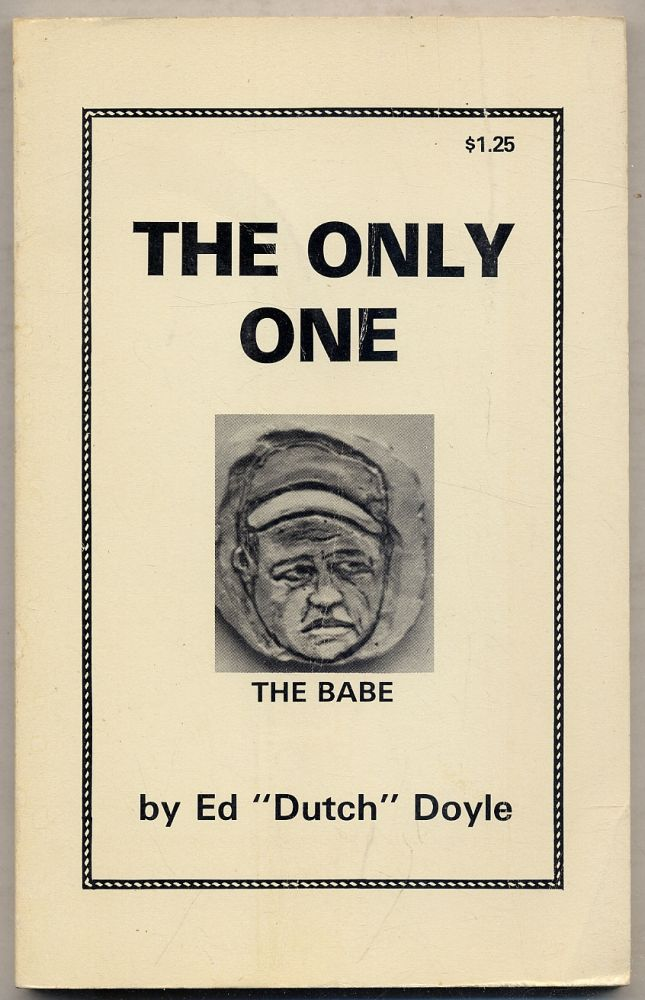 """The Only One: A Fan Looks at The Babe. Ed """"Dutch"""" DOYLE."""