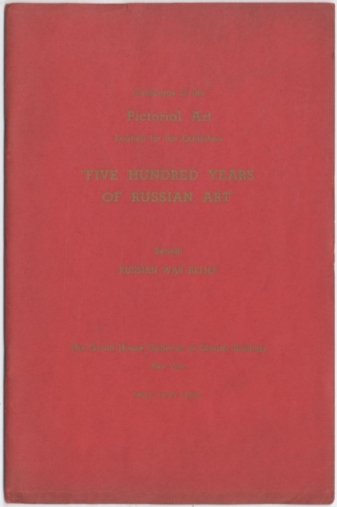 """Catalogue of the Pictorial Art Loaned for the Exhibition """"Five Hundred Years of Russian Art"""" Benefit Russian War Relief"""