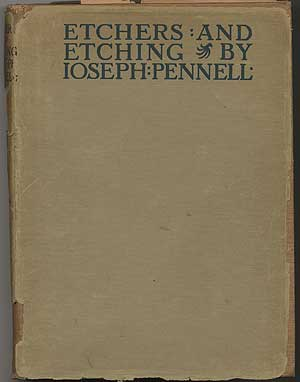 Etchers and Etching: Chapters in the History of the Art Together With Technical Explanations of Modern Artistic Methods. Joseph PENNELL.