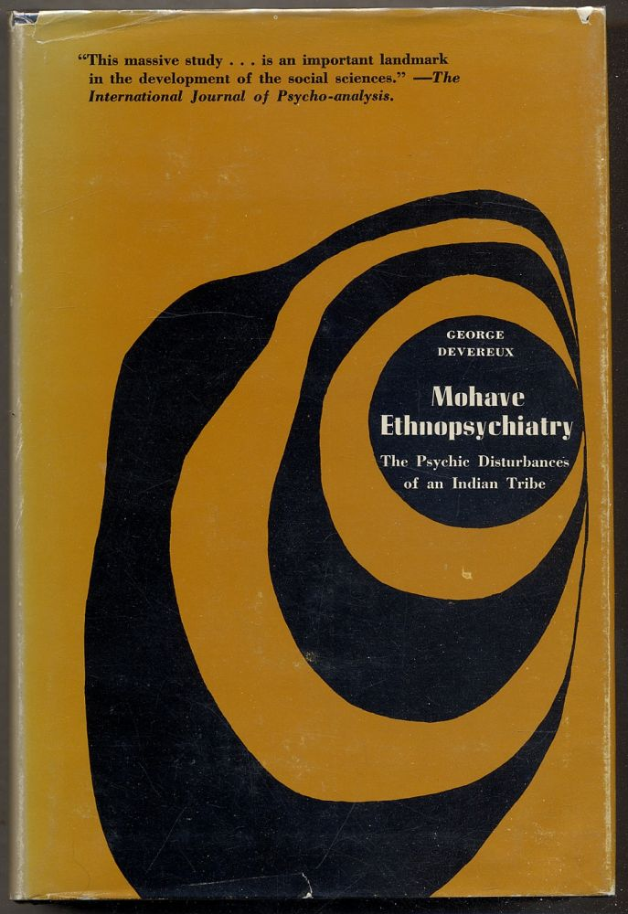 Mohave Ethnopsychiatry: The Psychic Disturbances of an Indian Tribe. George DEVEREUX.
