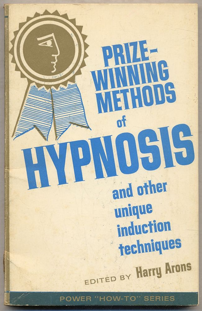 Prize-Winning Methods of Hypnosis and Other Unique Induction Techniques. Harry ARONS.