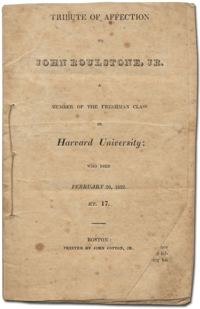Tribute of Affection to John Roulstone, Jr. A Member of the Freshman Class in Harvard University; who died February 20, 1822. Lemuel CAPEN.