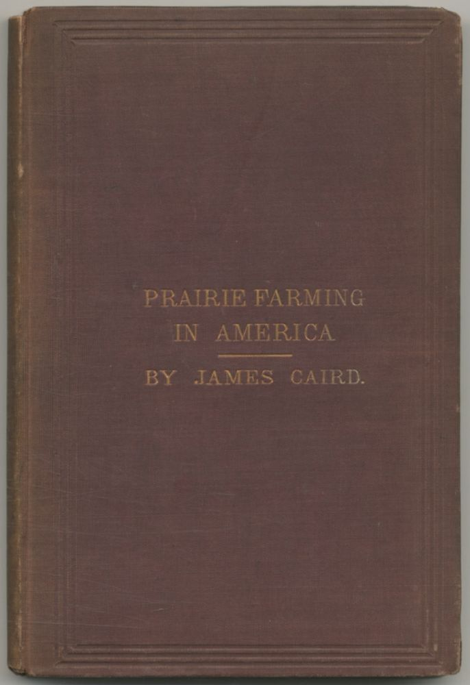 Prairie Farming in America. With Notes by the way on Canada and the United States. James CAIRD.