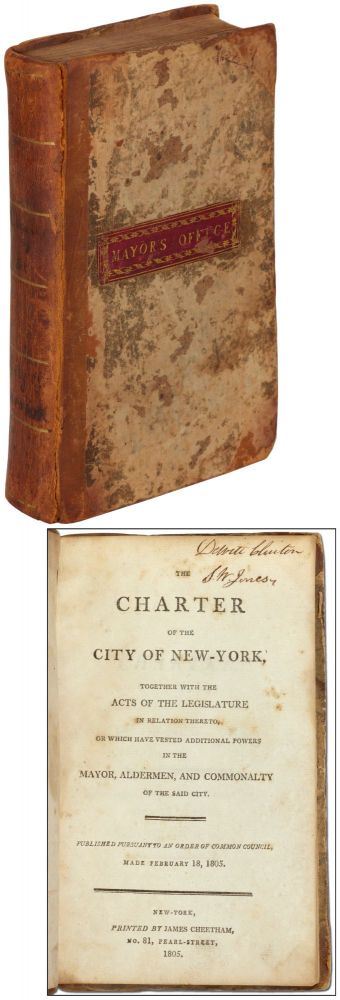 The Charter of the City of New-York, Together with the Acts of the Legislature in relation thereto, or which have vested Additional Powers in the Mayor, Alderman, and Commonalty of the said City. DeWitt CLINTON.