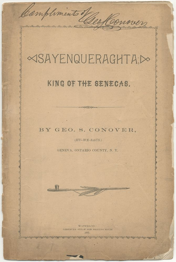 Sayenqueraghta: King of the Senecas. Geo. S. CONOVER, Hy-We-Saus.